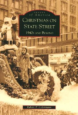 Christmas on State Street: 1940s and Beyond (Images of America: Illinois)  by  Robert Lederman