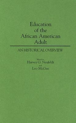 Education Of The African American Adult: An Historical Overview  by  Leo McGee
