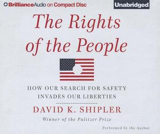 Rights of the People, The: How Our Search for Safety Invades Our Liberties David K. Shipler