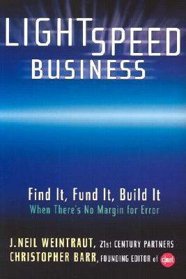 Lightspeed Business: Find It, Fund It, Build It, When Theres No Margin for Error  by  J.Neil Weintraut