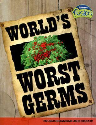 Worlds Worst Germs: Microorganisms and Disease Anna Claybourne