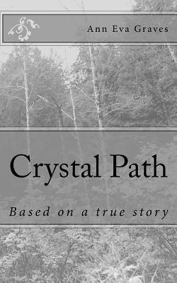 Crystal Path: Based on a True Story Ann Eva Graves