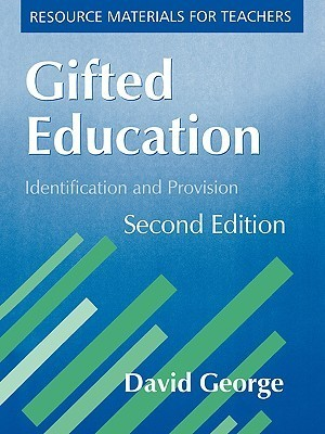 Gifted Education, Second Edition: Identification and Provision David George