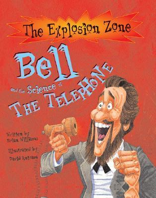 Bell And The Science Of The Telephone  by  Brian Williams