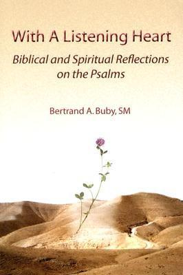 With a Listening Heart: Biblical and Spiritual Reflections on the Psalms  by  Bertrand Buby