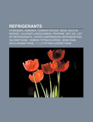 Refrigerants: Hydrogen, Ammonia, Carbon Dioxide, Neon, Sulfur Dioxide, Chlorofluorocarbon, Propane, Dry Ice, List of Refrigerants  by  Source Wikipedia