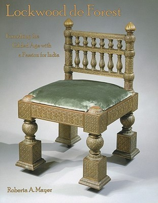 Lockwood de Forest: Furnishing the Gilded Age with a Passion for India  by  Roberta A. Mayer