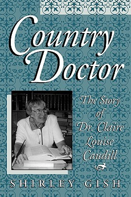 Country Doctor: The Story of Dr. Claire Louise Caudill Shirley Gish