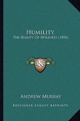 Humility: The Beauty of Holiness (1896)  by  Andrew Murray