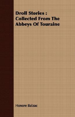 Droll Stories: Collected from the Abbeys of Touraine  by  Honoré de Balzac