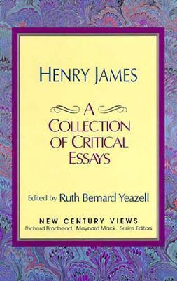 Henry James: A Collection of Critical Essays Ruth Bernard Yeazell