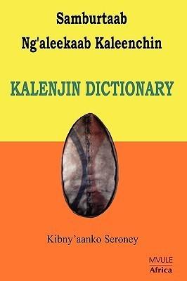 Samburtaab Ngaleekaab Kaleenchin. Kalenjin Dictionary  by  Kibnyaanko Seroney