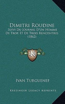 Dimitri Roudine: Suivi Du Journal DUn Homme De Trop, Et De Trois Rencontres (1862) Ivan Turgenev