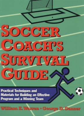 Soccer Coachs Survival Guide: Practical Techniques and Materials for Building an Effective Program and a Winning Team  by  William E. Warren