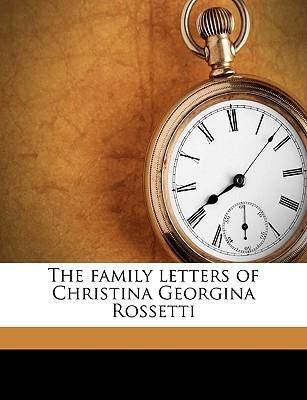 The Family Letters of Christina Georgina Rossetti Christina Rossetti
