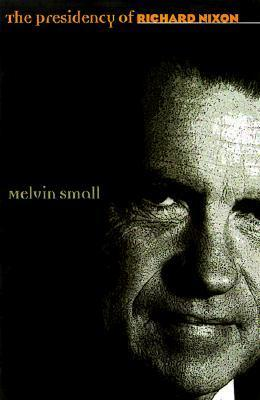 The Presidency of Richard Nixon Melvin Small