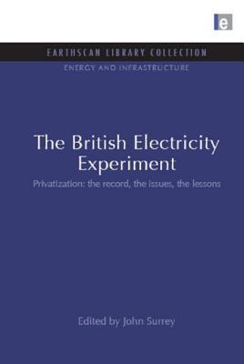 The British Electricity Experiment: Privatization: The Record, the Issues, the Lessons  by  John Surrey
