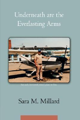 Underneath Are the Everlasting Arms  by  Sara M. Millard