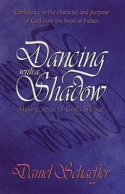 Dancing With a Shadow: Making Sense of Gods Silence  by  Daniel Schaeffer