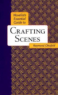 Novelists Essential Guide to Crafting Scenes Raymond Obstfeld