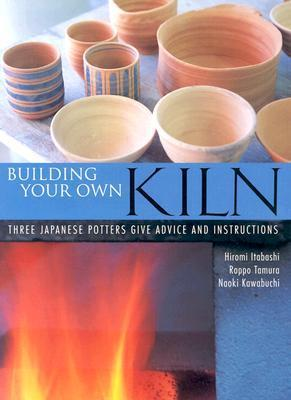Building Your Own Kiln: Three Japanese Potters Give Advice and Instructions  by  Hiromi Itabashi