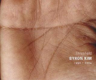 Byron Kim: Threshold 1990-2004 Byron Kim