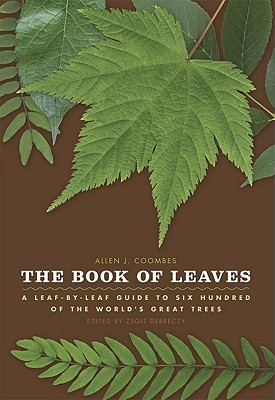 The Book of Leaves: A Leaf-by-Leaf Guide to Six Hundred of the Worlds Great Trees Allen J. Coombes