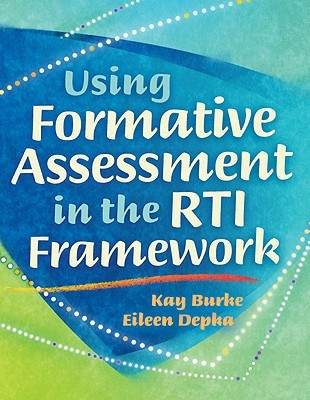 Using Formative Assessment in the RTI Framework Kay Burke