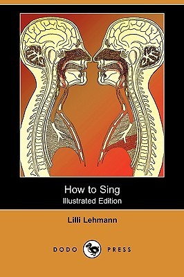 How to Sing (Meine Gesangskunst) (Illustrated Edition)  by  Lilli Lehmann