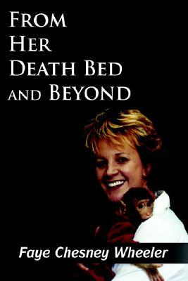 From Her Death Bed and Beyond Faye Chesney Wheeler