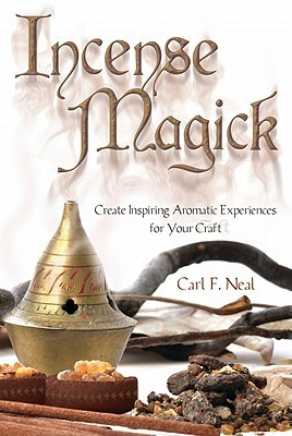 Incense Magick: Create Inspiring Aromatic Experiences for Your Craft  by  Carl F. Neal