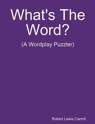 Whats the Word? Robert Lewis Carroll