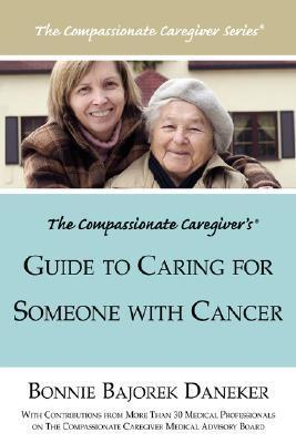The Compassionate Caregivers Guide to Caring for Someone with Cancer Bonnie, Bajorek Daneker