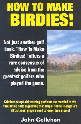 How to Make Birdies! John T. Gollehon