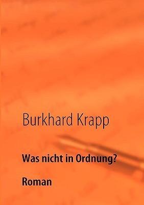 Was nicht in Ordnung?: Eine groteske Entführung - Roman Burkhard Krapp