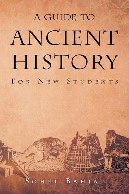A Guide to Ancient History: For New Students  by  Sohel A. Bahjat