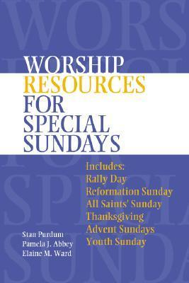 Worship Resources for Special Sundays  by  Pamela J. Abbey