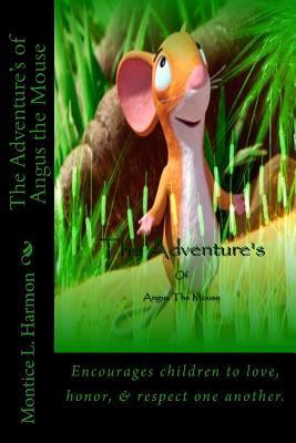 The Adventures of Angus the Mouse Montice L. Harmon