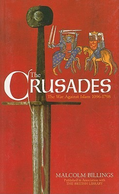 The Crusades: The War Against Islam 1096-1798  by  Malcolm Billings