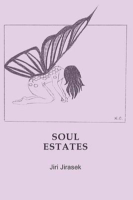Soul Estates: Poems Jiri Jirasek by Jiri Jirasek