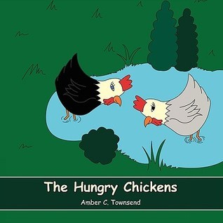 The Hungry Chickens  by  Amber C. Townsend
