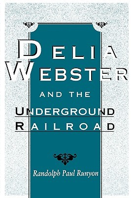 Delia Webster and the Underground Railroad  by  Randolph Paul Runyon