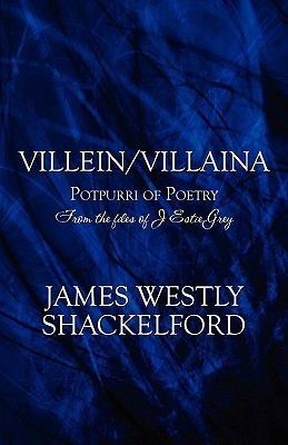 Villein/Villain: A Potpourri of Poetry: From the Files of J Estie Grey  by  James Westly