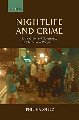 Nightlife and Crime: Social Order and Governance in International Perspective Phil Hadfield