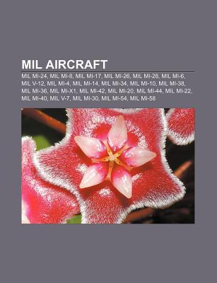 Mil Aircraft: Mil Mi-24, Mil Mi-8, Mil Mi-17, Mil Mi-26, Mil Mi-28, Mil MI-6, Mil V-12, Mil Mi-4, Mil Mi-14, Mil Mi-34, Mil Mi-10, M Source Wikipedia