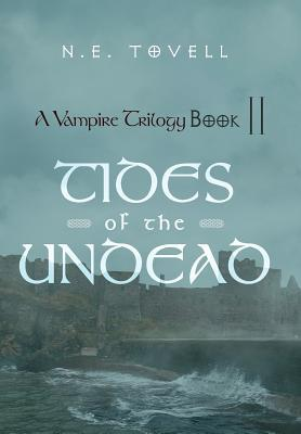 A Vampire Trilogy: Tides of the Undead: Book II  by  N. E. Tovell