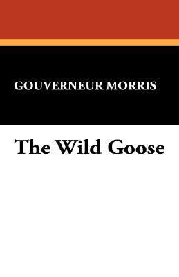 The Wild Goose  by  Gouverneur Morris