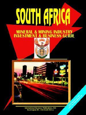 South Africa Mineral and Mining Sector Investment Guide USA International Business Publications
