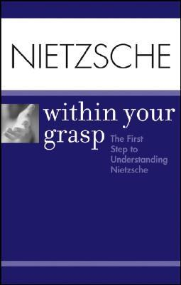 Nietzsche Within Your Grasp: The First Step to Understanding Nietzsche Shelley OHara