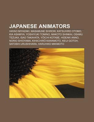 Japanese Animators: Hayao Miyazaki, Masamune Shirow, Katsuhiro Otomo, Kia Asamiya, Yoshiyuki Tomino, Makoto Shinkai, Osamu Tezuka  by  Source Wikipedia
